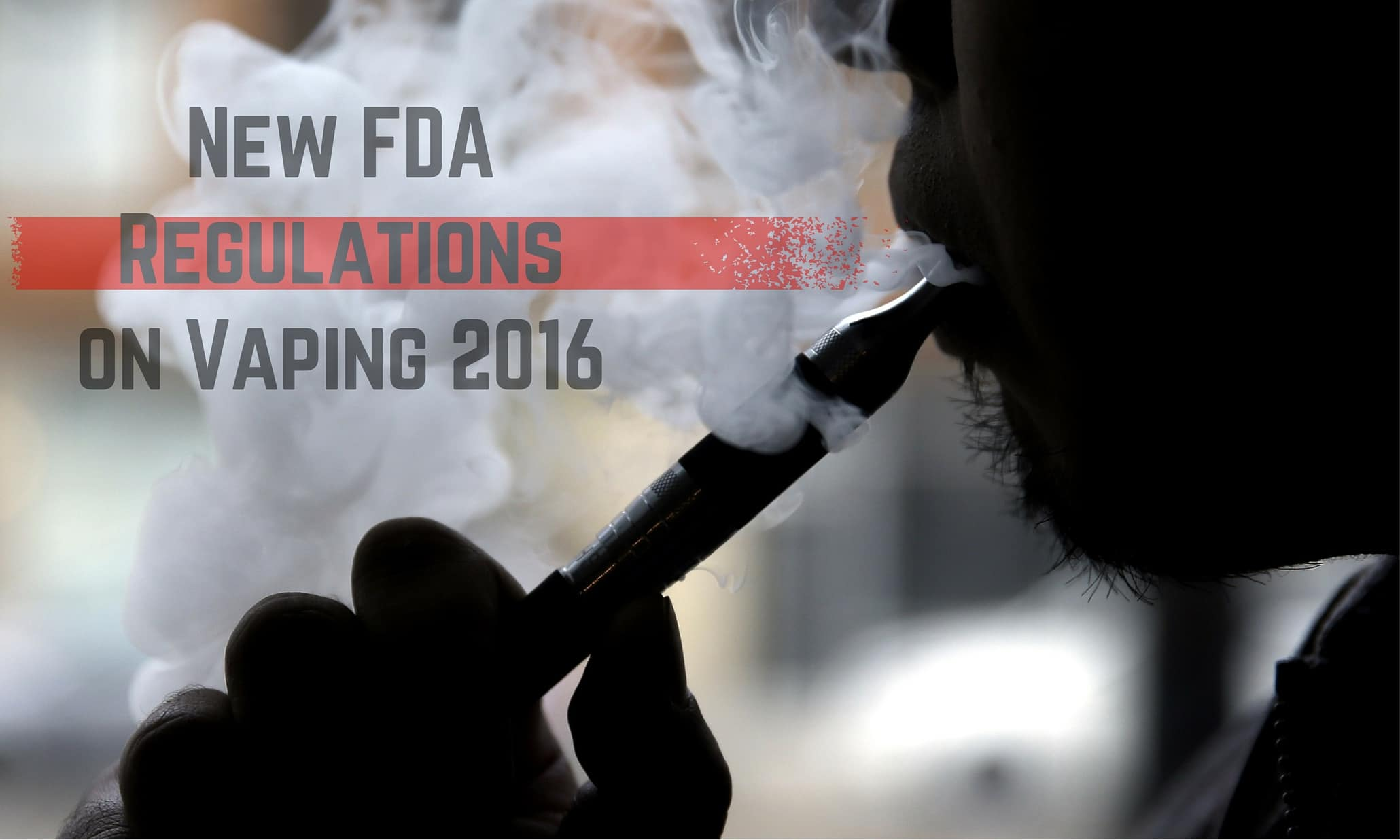 New FDA Regulations on Vaping 2016